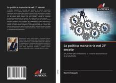 Bookcover of La politica monetaria nel 21° secolo