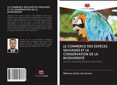 Обложка LE COMMERCE DES ESPèCES SAUVAGES ET LA CONSERVATION DE LA BIODIVERSITé