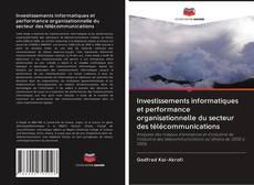 Portada del libro de Investissements informatiques et performance organisationnelle du secteur des télécommunications