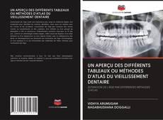 UN APERÇU DES DIFFÉRENTS TABLEAUX OU MÉTHODES D'ATLAS DU VIEILLISSEMENT DENTAIRE kitap kapağı