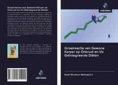 Groeireactie van Gewone Karper op Onkruid en Vis Geïntegreerde Diëten的封面