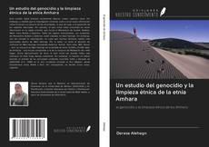 Bookcover of Un estudio del genocidio y la limpieza étnica de la etnia Amhara