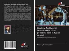Copertina di Gestione Problemi di contabilità dei rifiuti pericolosi nelle industrie pesanti