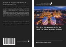 Portada del libro de Técnicas de recuperación de calor de desechos industriales