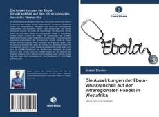Buchcover von Die Auswirkungen der Ebola-Viruskrankheit auf den intraregionalen Handel in Westafrika