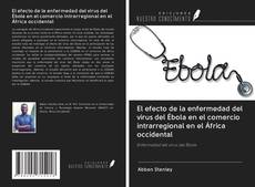 Portada del libro de El efecto de la enfermedad del virus del Ébola en el comercio intrarregional en el África occidental