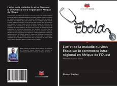 Portada del libro de L'effet de la maladie du virus Ebola sur le commerce intra-régional en Afrique de l'Ouest