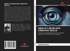 Bookcover of HOW ICT DEVELOPS CREATIVE SKILLS