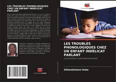 Couverture de LES TROUBLES PHONOLOGIQUES CHEZ UN ENFANT INDÉLICAT PARLANT