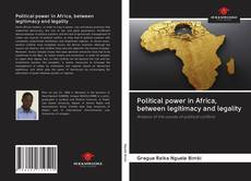 Political power in Africa, between legitimacy and legality的封面