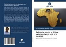 Politische Macht in Afrika, zwischen Legitimität und Legalität kitap kapağı