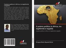 Copertina di Il potere politico in Africa, tra legittimità e legalità