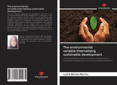 Bookcover of The environmental variable:internalising sustainable development