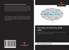 Bookcover of The ways of financing retail sales
