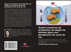 Couverture de Quatre scénarios de production de doigts de poisson dans une perspective de cycle de vie