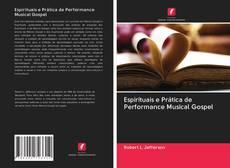 Bookcover of Espirituais e Prática de Performance Musical Gospel