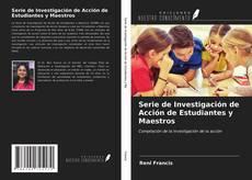 Serie de Investigación de Acción de Estudiantes y Maestros的封面