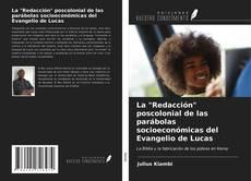 """La """"Redacción"""" poscolonial de las parábolas socioeconómicas del Evangelio de Lucas kitap kapağı"""