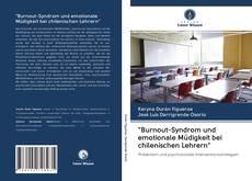 """Bookcover of """"Burnout-Syndrom und emotionale Müdigkeit bei chilenischen Lehrern"""""""