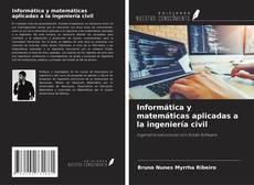 Bookcover of Informática y matemáticas aplicadas a la ingeniería civil