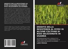 EREDITÀ DELLA RESISTENZA AL RYMV IN ALCUNE CULTIVAR DI RISO SELEZIONATE IN UGANDA kitap kapağı