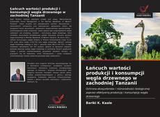Обложка Łańcuch wartości produkcji i konsumpcji węgla drzewnego w zachodniej Tanzanii