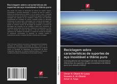 Bookcover of Reciclagem sobre características de suportes de aço inoxidável e titânio puro