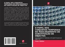 Bookcover of O PAPEL DOS CONJUNTOS TEMPORAIS NO MASCARAMENTO DE SUBSTITUIÇÃO DE OBJECTOS