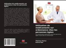 Bookcover of Utilisation de médicaments sur ordonnance chez les personnes âgées