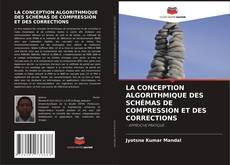 Bookcover of LA CONCEPTION ALGORITHMIQUE DES SCHÉMAS DE COMPRESSION ET DES CORRECTIONS