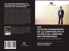 Bookcover of LES DYSFONCTIONNEMENTS DE LA COMPTABILITÉ ET LE RÔLE DU LOBBYING DES ENTREPRISES