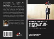 Bookcover of DISFUNZIONI NELLA CONTABILITÀ E NEL RUOLO DELLE LOBBY AZIENDALI