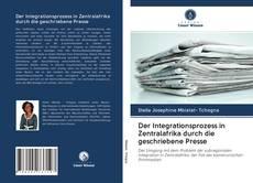 Copertina di Der Integrationsprozess in Zentralafrika durch die geschriebene Presse