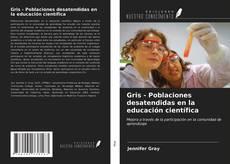 Portada del libro de Gris - Poblaciones desatendidas en la educación científica