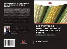 Couverture de LES STRATÉGIES D'ATTÉNUATION DE LA SÉCHERESSE ET DE LA FAMINE