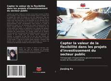 Bookcover of Capter la valeur de la flexibilité dans les projets d'investissement du secteur public