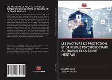 Couverture de LES FACTEURS DE PROTECTION ET DE RISQUE PSYCHOSOCIAUX AU TRAVAIL ET LA SANTÉ MENTALE