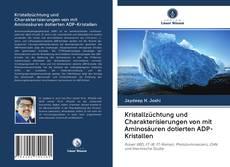 Bookcover of Kristallzüchtung und Charakterisierungen von mit Aminosäuren dotierten ADP-Kristallen