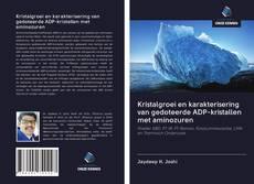 Bookcover of Kristalgroei en karakterisering van gedoteerde ADP-kristallen met aminozuren
