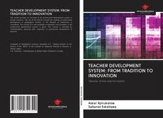 Bookcover of TEACHER DEVELOPMENT SYSTEM: FROM TRADITION TO INNOVATION