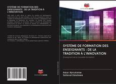 Bookcover of SYSTÈME DE FORMATION DES ENSEIGNANTS : DE LA TRADITION À L'INNOVATION