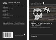 Portada del libro de El Islam y el Ateísmo: ¿Qué es más racional?