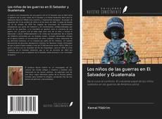 Bookcover of Los niños de las guerras en El Salvador y Guatemala