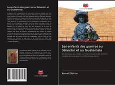 Copertina di Les enfants des guerres au Salvador et au Guatemala