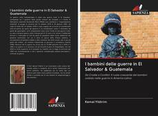 Copertina di I bambini delle guerre in El Salvador & Guatemala