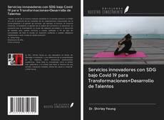 Bookcover of Servicios innovadores con SDG bajo Covid 19 para Transformaciones+Desarrollo de Talentos