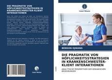 Обложка DIE PRAGMATIK VON HÖFLICHKEITSSTRATEGIEN IN KRANKENSCHWESTER-KLIENT INTERAKTIONEN