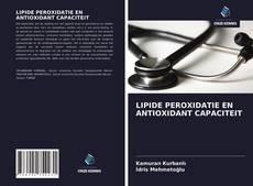 LIPIDE PEROXIDATIE EN ANTIOXIDANT CAPACITEIT kitap kapağı