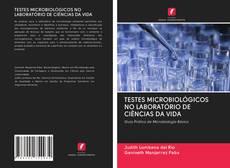 Capa do livro de TESTES MICROBIOLÓGICOS NO LABORATÓRIO DE CIÊNCIAS DA VIDA