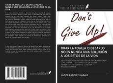 Portada del libro de TIRAR LA TOALLA O DEJARLO NO ES NUNCA UNA SOLUCIÓN A LOS RETOS DE LA VIDA